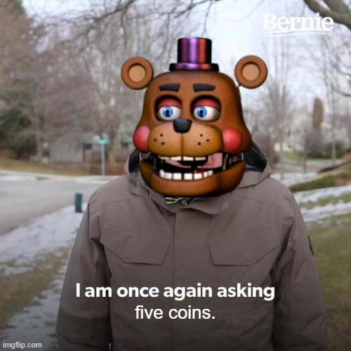 Bernie I Am Once Again Asking For Your Support |  five coins. | image tagged in memes,bernie i am once again asking for your support | made w/ Imgflip meme maker