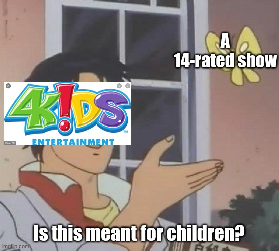 I looked at imdb and yugioh is a 14 rated anime. |  A 14-rated show; Is this meant for children? | image tagged in memes,4kids,anime,is this a pigeon,animeme,anime meme | made w/ Imgflip meme maker