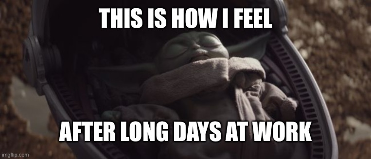 After work |  THIS IS HOW I FEEL; AFTER LONG DAYS AT WORK | image tagged in baby yoda sleeping | made w/ Imgflip meme maker