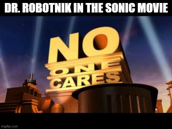 stuff |  DR. ROBOTNIK IN THE SONIC MOVIE | image tagged in no one cares | made w/ Imgflip meme maker