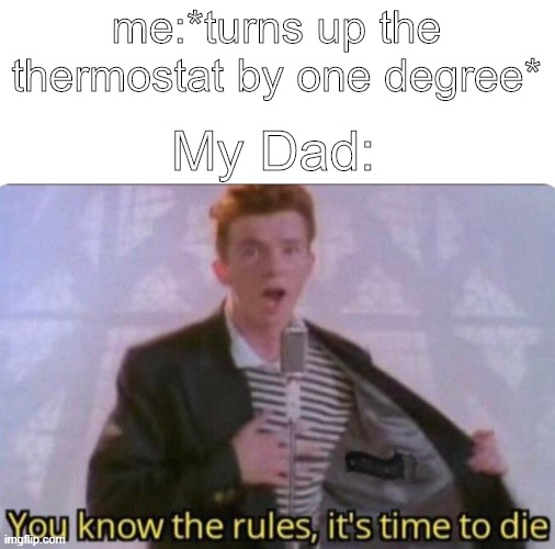me:*turns up the thermostat by one degree*; My Dad: | image tagged in rick astley you know the rules,memes,parents,dads,thermostat,relatable | made w/ Imgflip meme maker