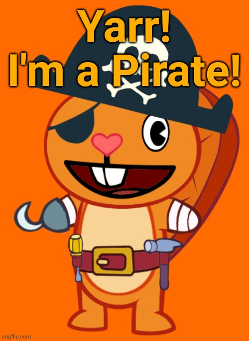 Handy the Pirate Beaver! (HTF) |  Yarr! I'm a Pirate! | image tagged in handy htf,happy tree friends,pirates | made w/ Imgflip meme maker