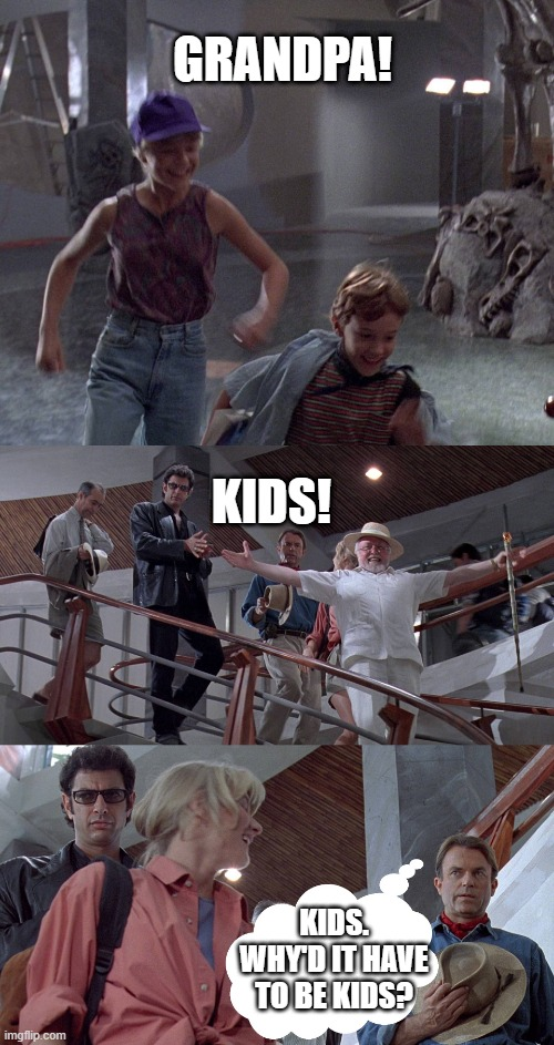 Dr. Grant thinks of Dr. Jones' Line about Snakes |  GRANDPA! KIDS! KIDS. WHY'D IT HAVE TO BE KIDS? | image tagged in jurassic park,indiana jones,lex and tim,alan grant | made w/ Imgflip meme maker