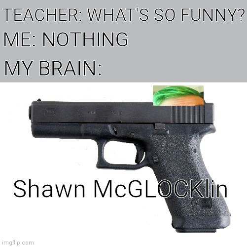 Didn't know where to put the hair lol |  TEACHER: WHAT'S SO FUNNY? ME: NOTHING; MY BRAIN:; Shawn McGLOCKlin | image tagged in funny,jacksepticeye | made w/ Imgflip meme maker