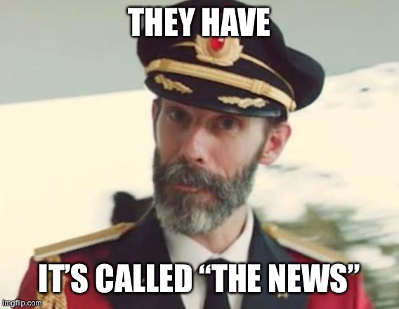 "Captain Obvious | THEY HAVE IT'S CALLED ""THE NEWS"" 