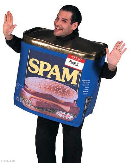Spam | image tagged in spam | made w/ Imgflip meme maker