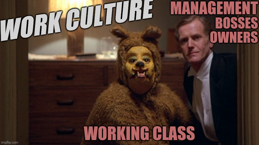 Antiwork |  MANAGEMENT; WORK CULTURE; BOSSES; OWNERS; WORKING CLASS | image tagged in the shining,employment,slavery,truth | made w/ Imgflip meme maker