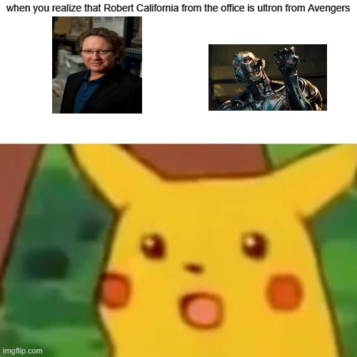 Surprised Pikachu |  when you realize that Robert California from the office is ultron from Avengers | image tagged in memes,surprised pikachu,funny,the office,avengers | made w/ Imgflip meme maker