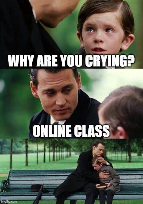 Online class |  WHY ARE YOU CRYING? ONLINE CLASS | image tagged in memes,finding neverland | made w/ Imgflip meme maker