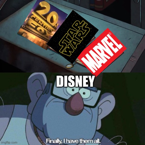 Indeed you do, but there's MORE |  DISNEY | image tagged in i have them all,star wars,gravity falls | made w/ Imgflip meme maker