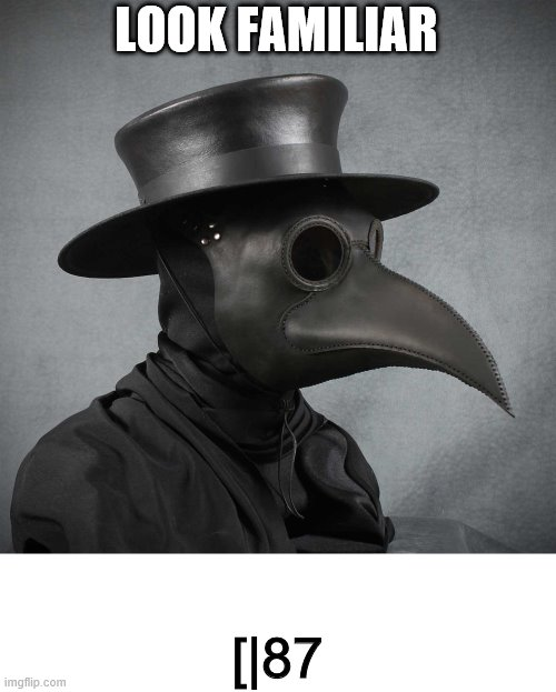 plague doctor | LOOK FAMILIAR [|87 | image tagged in plague doctor | made w/ Imgflip meme maker