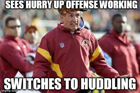 SEES HURRY UP OFFENSE WORKING SWITCHES TO HUDDLING | image tagged in scumbag coach | made w/ Imgflip meme maker