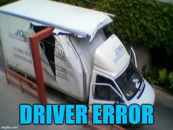 DRIVER ERROR | image tagged in driver error | made w/ Imgflip meme maker