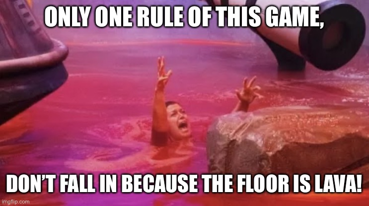 Netflix's Floor is Lava |  ONLY ONE RULE OF THIS GAME, DON'T FALL IN BECAUSE THE FLOOR IS LAVA! | image tagged in netflixs floor is lava,memes,lava,the floor is lava | made w/ Imgflip meme maker