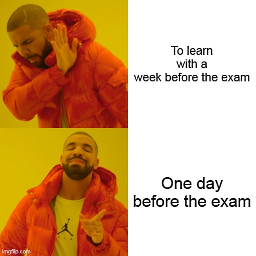 Student when they have exams |  To learn with a week before the exam; One day before the exam | image tagged in memes,drake hotline bling,medicine | made w/ Imgflip meme maker