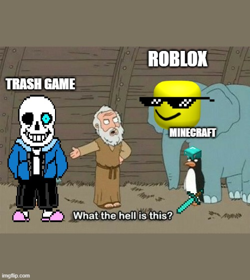 stupid trash game |  ROBLOX; TRASH GAME; MINECRAFT | image tagged in elephant penguin meme | made w/ Imgflip meme maker