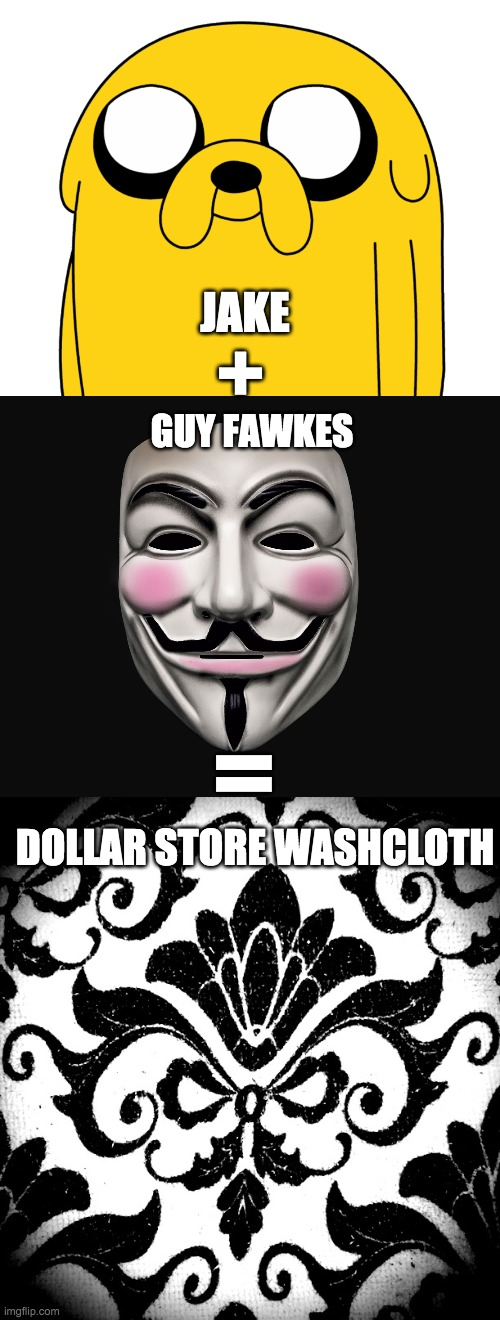 Dollar Store |  JAKE; +; GUY FAWKES; =; DOLLAR STORE WASHCLOTH | image tagged in adventure time,guy fawkes,jake the dog,jake | made w/ Imgflip meme maker