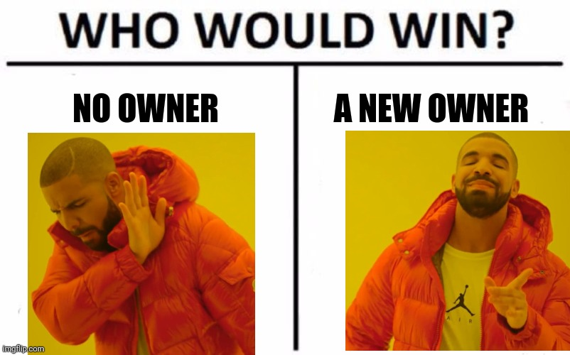 Who Would Win? |  NO OWNER; A NEW OWNER | image tagged in memes,who would win | made w/ Imgflip meme maker