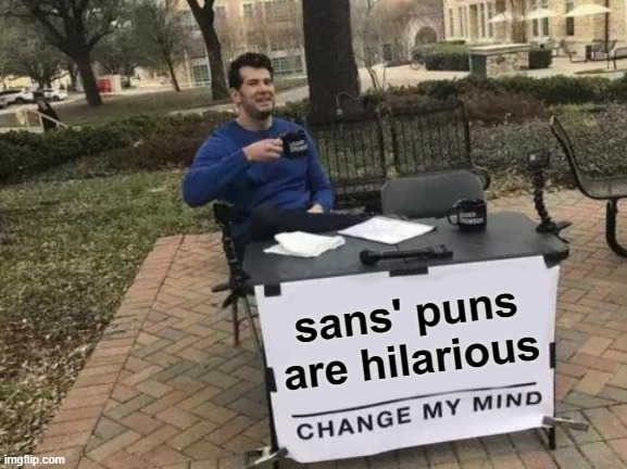 not hilarious |  sans' puns are hilarious | image tagged in memes,change my mind | made w/ Imgflip meme maker