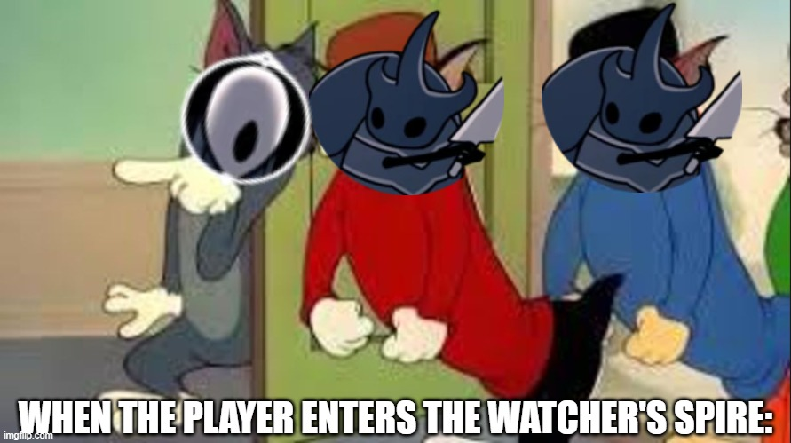 City of Tears Boss in a Nutshell |  WHEN THE PLAYER ENTERS THE WATCHER'S SPIRE: | image tagged in tom and jerry goons,hollow knight,meme | made w/ Imgflip meme maker