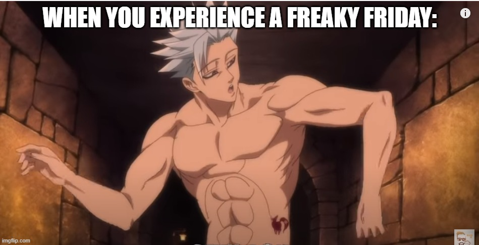 FrEaKy fRiDaY |  WHEN YOU EXPERIENCE A FREAKY FRIDAY: | image tagged in seven deadly sins,memes,one does not simply | made w/ Imgflip meme maker