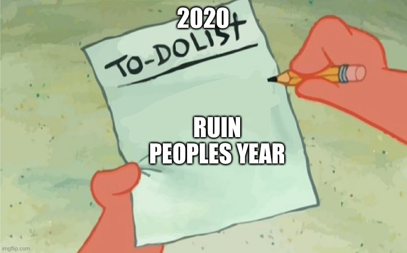 2020; RUIN PEOPLES YEAR | image tagged in to do list,2020,coronavirus,covid-19 | made w/ Imgflip meme maker