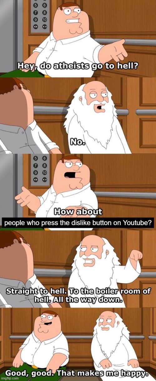 You can have your own opinion, but pressing the dislike button is messed up. |  people who press the dislike button on Youtube? | image tagged in the boiler room of hell | made w/ Imgflip meme maker