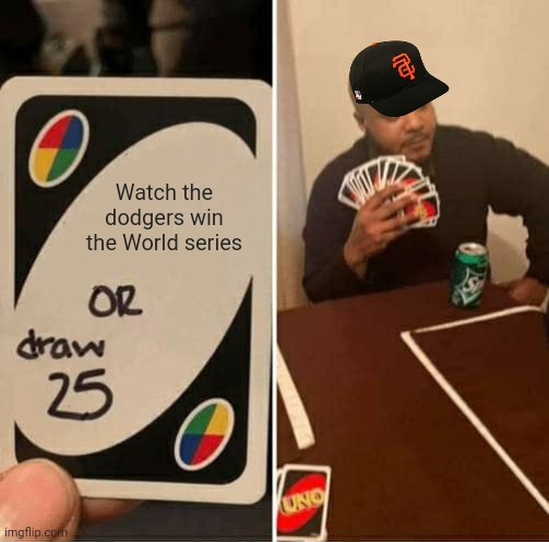 UNO Draw 25 Cards |  Watch the dodgers win the World series | image tagged in memes,uno draw 25 cards,san francisco giants,baseball | made w/ Imgflip meme maker