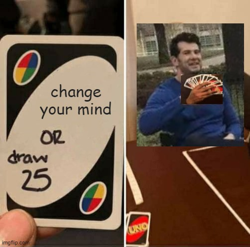 Change Your Mind Or Draw 25 |  change your mind | image tagged in memes,uno draw 25 cards,change my mind,funny,uno,combined templates | made w/ Imgflip meme maker