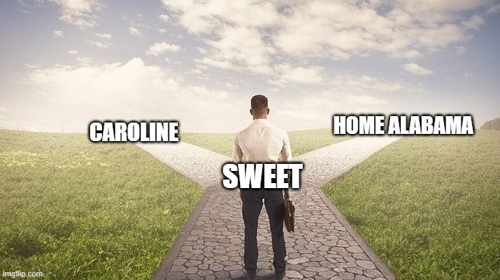 Sweet Caroline Or Sweet Home Alabama Imgflip