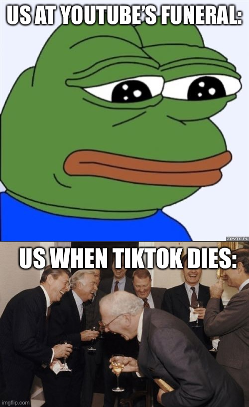 TikTok's funeral |  US AT YOUTUBE'S FUNERAL:; US WHEN TIKTOK DIES: | image tagged in memes,laughing men in suits,sad frog | made w/ Imgflip meme maker