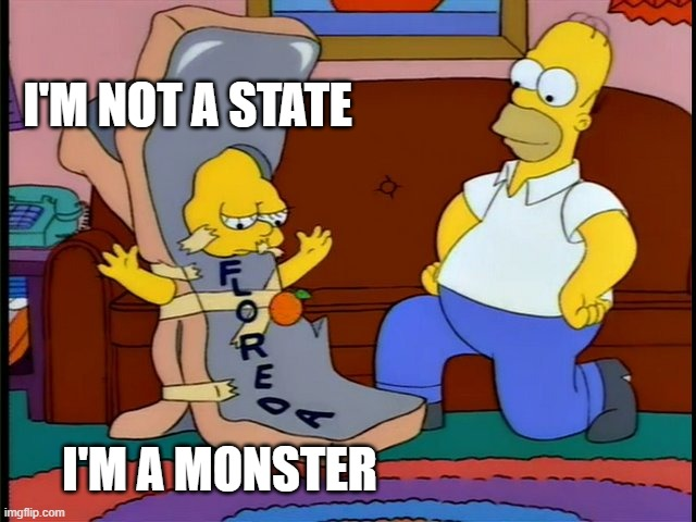 Because Florida |  I'M NOT A STATE; I'M A MONSTER | image tagged in florida coronavirus | made w/ Imgflip meme maker