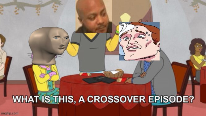 What is this? A Crossover Episode? | image tagged in what is this a crossover episode | made w/ Imgflip meme maker