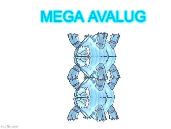 Mega avalug pokemon |  MEGA AVALUG | image tagged in pokemon,funny pokemon | made w/ Imgflip meme maker