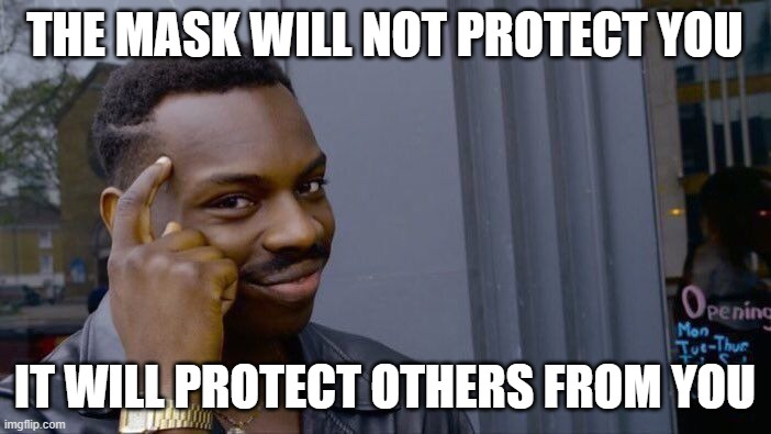 Roll Safe Think About It Meme | THE MASK WILL NOT PROTECT YOU IT WILL PROTECT OTHERS FROM YOU | image tagged in memes,roll safe think about it | made w/ Imgflip meme maker