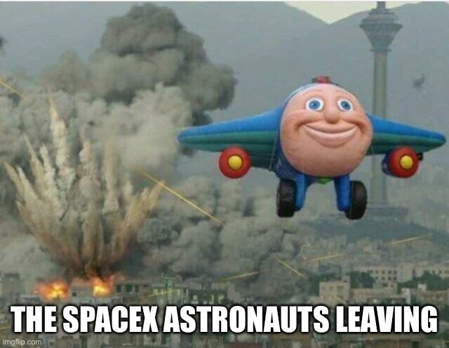 A little late but thought it was funny |  THE SPACEX ASTRONAUTS LEAVING | image tagged in jay jay the plane | made w/ Imgflip meme maker