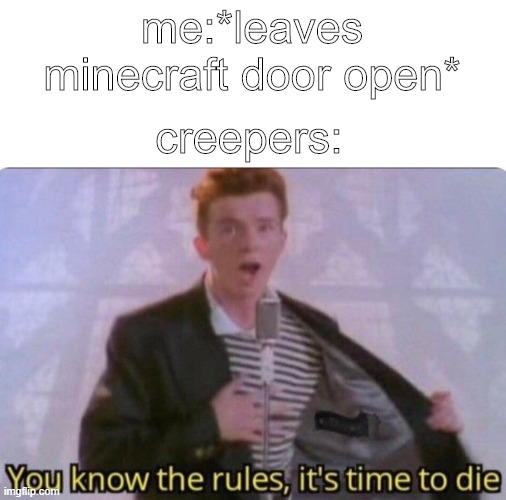 creepers be like |  me:*leaves minecraft door open*; creepers: | image tagged in rick astley you know the rules,rick astley,creeper,minecraft,memes,gaming | made w/ Imgflip meme maker