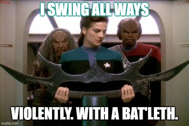 Jadzia Swings Both Ways |  I SWING ALL WAYS; VIOLENTLY. WITH A BAT'LETH. | image tagged in ds9,star trek deep space nine,jadzia dax,bi pride | made w/ Imgflip meme maker
