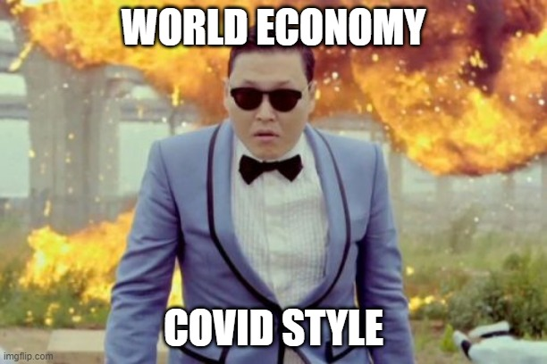 COVID-19 Gangnam Style |  WORLD ECONOMY; COVID STYLE | image tagged in memes,gangnam style psy | made w/ Imgflip meme maker