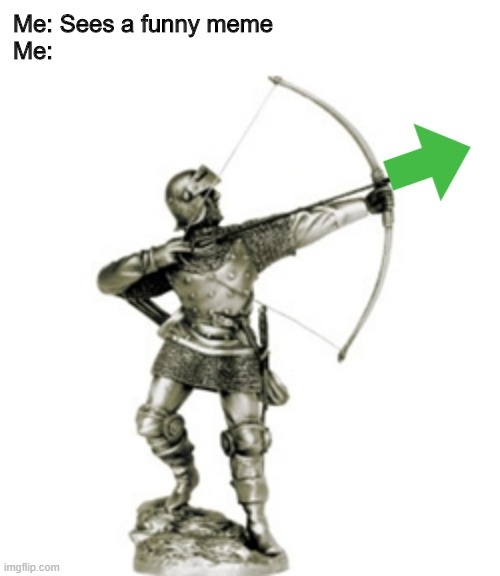 when i see a funni |  Me: Sees a funny meme Me: | image tagged in upvote,crusader,crusade,knight,medieval | made w/ Imgflip meme maker