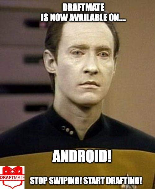 DraftMate Android Launch |  DRAFTMATE IS NOW AVAILABLE ON.... ANDROID! STOP SWIPING! START DRAFTING! | image tagged in data | made w/ Imgflip meme maker