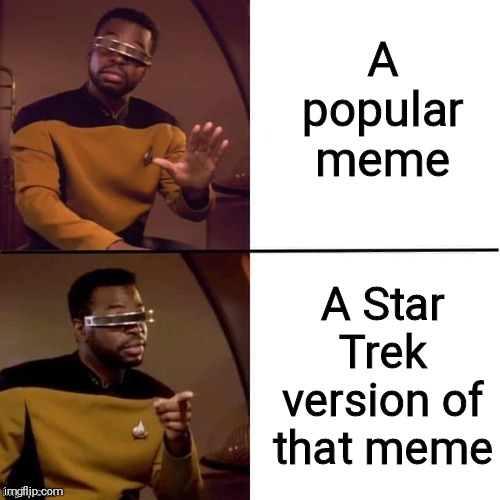 Geordi Drake |  A popular meme; A Star Trek version of that meme | image tagged in geordi drake | made w/ Imgflip meme maker