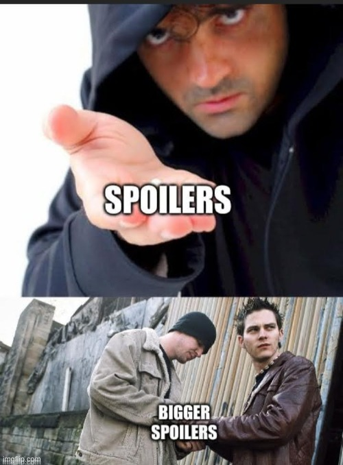 I will gladly GIVE spoilers of any kind:) | image tagged in ye,waiting to be attacked lol | made w/ Imgflip meme maker