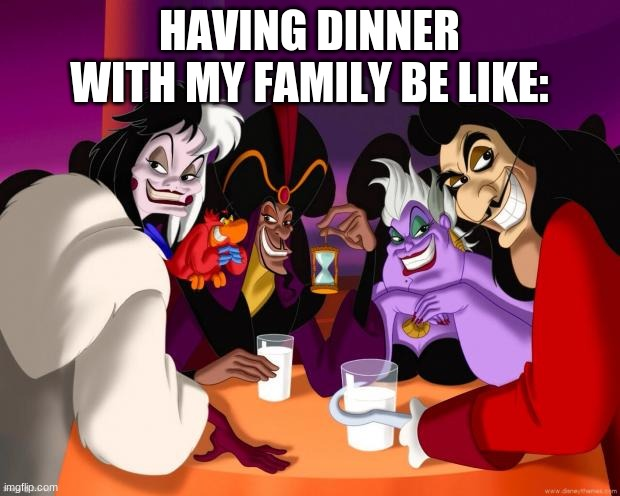 Am I the only one who looks at their relatives like Iago? |  HAVING DINNER WITH MY FAMILY BE LIKE: | image tagged in disney villains | made w/ Imgflip meme maker