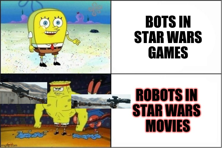 Edditing skilz off de century |  BOTS IN  STAR WARS  GAMES; ROBOTS IN  STAR WARS  MOVIES | image tagged in weak vs strong spongebob,star wars,video games | made w/ Imgflip meme maker