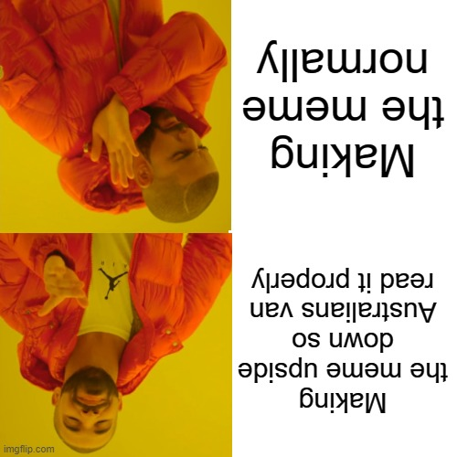 Making the meme normally; Making the meme upside down so Australians van read it properly | image tagged in google images | made w/ Imgflip meme maker