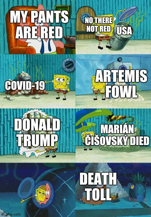 2020 SpongeBob |  NO THERE NOT RED; MY PANTS ARE RED; USA; ARTEMIS FOWL; COVID-19; MARIÁN ČIŠOVSKÝ DIED; DONALD TRUMP; DEATH TOLL | image tagged in spongebob diapers meme,2020,covid-19,coronavirus | made w/ Imgflip meme maker