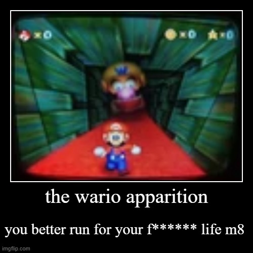 run for ya f****** life m8 | the wario apparition | you better run for your f****** life m8 | image tagged in funny,demotivationals,wario apparation | made w/ Imgflip demotivational maker