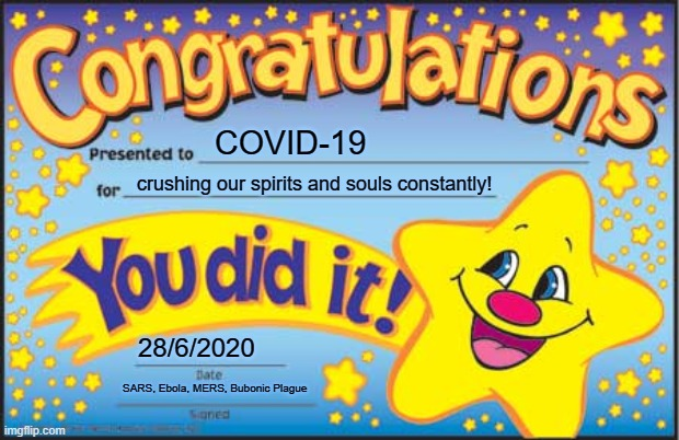 Congrats to COVID-19! |  COVID-19; crushing our spirits and souls constantly! 28/6/2020; SARS, Ebola, MERS, Bubonic Plague | image tagged in memes,happy star congratulations,covid-19,disease,pandemic,epidemic | made w/ Imgflip meme maker