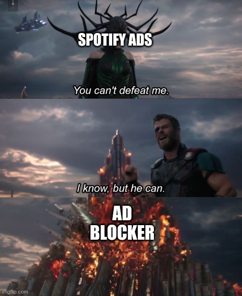 It actually works :o |  SPOTIFY ADS; AD BLOCKER | image tagged in you can't defeat me | made w/ Imgflip meme maker